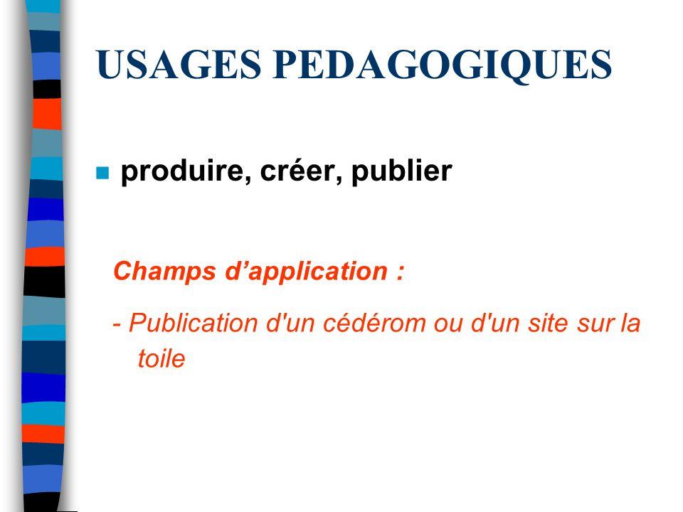 USAGES PEDAGOGIQUES produire, créer, publier Champs d'application :