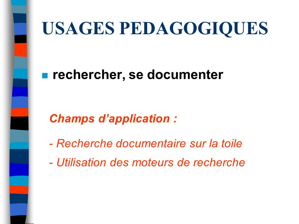 USAGES PEDAGOGIQUES rechercher, se documenter Champs d'application :