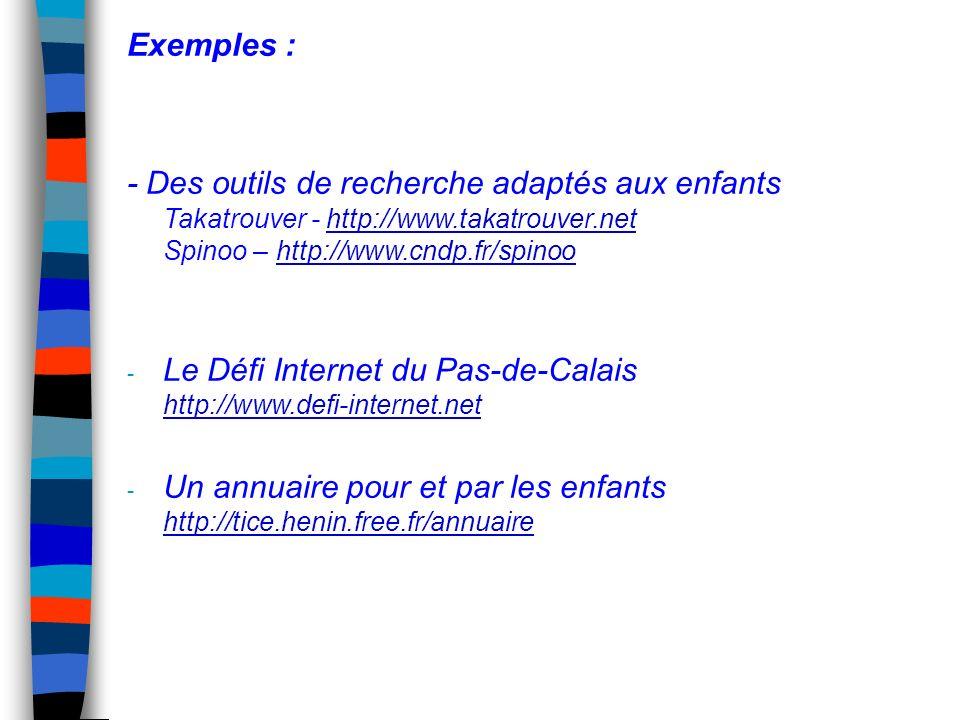 Exemples : - Des outils de recherche adaptés aux enfants Takatrouver - http://www.takatrouver.net Spinoo – http://www.cndp.fr/spinoo.
