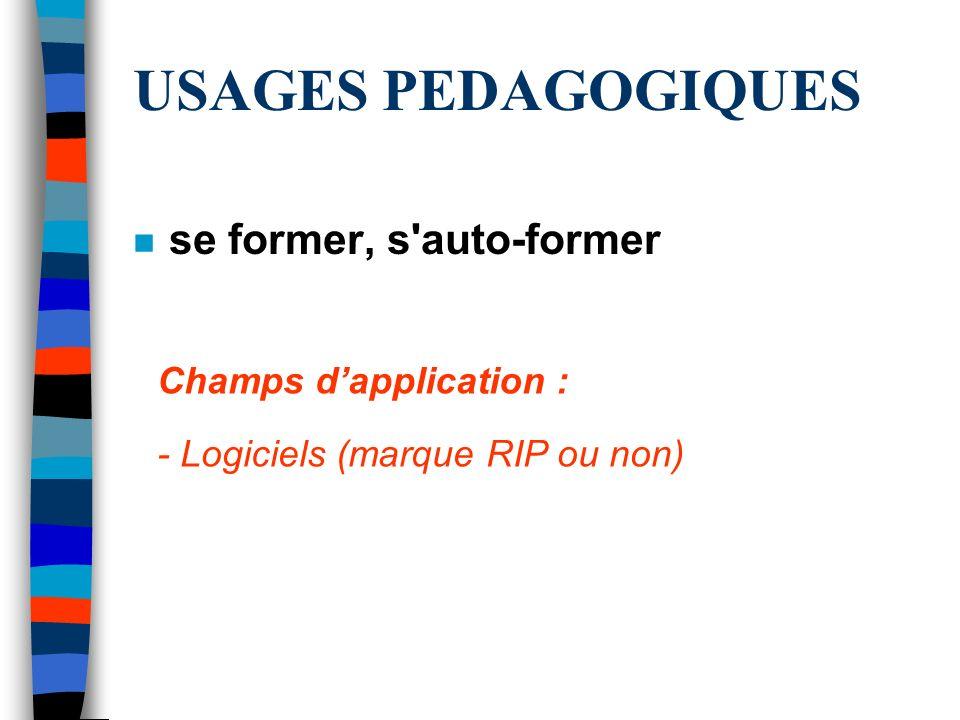 USAGES PEDAGOGIQUES se former, s auto-former Champs d'application :