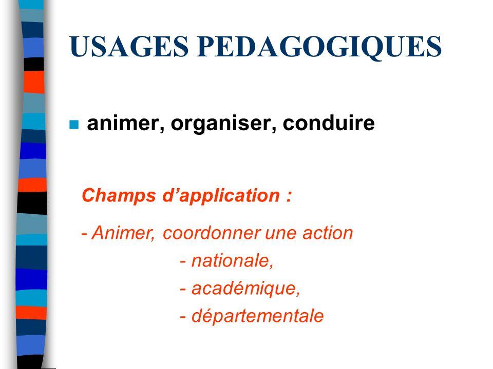 USAGES PEDAGOGIQUES animer, organiser, conduire Champs d'application :