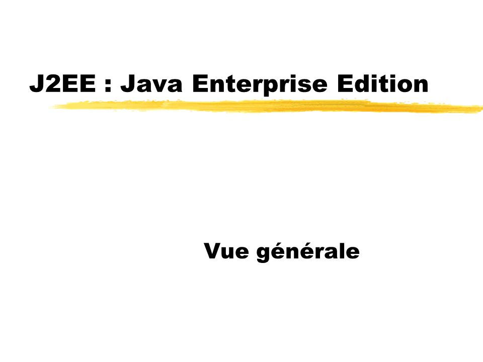 J2EE : Java Enterprise Edition