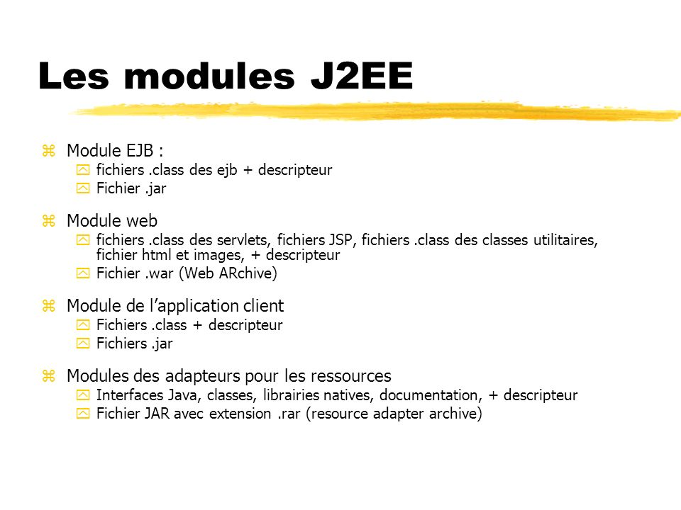 Les modules J2EE Module EJB : Module web