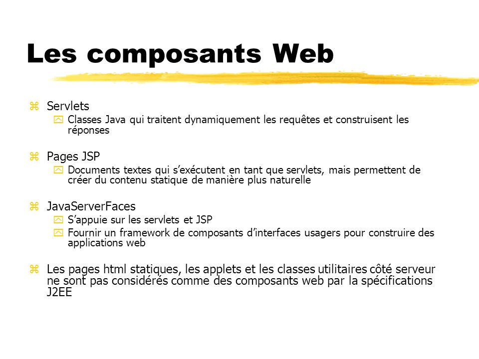 Les composants Web Servlets Pages JSP JavaServerFaces