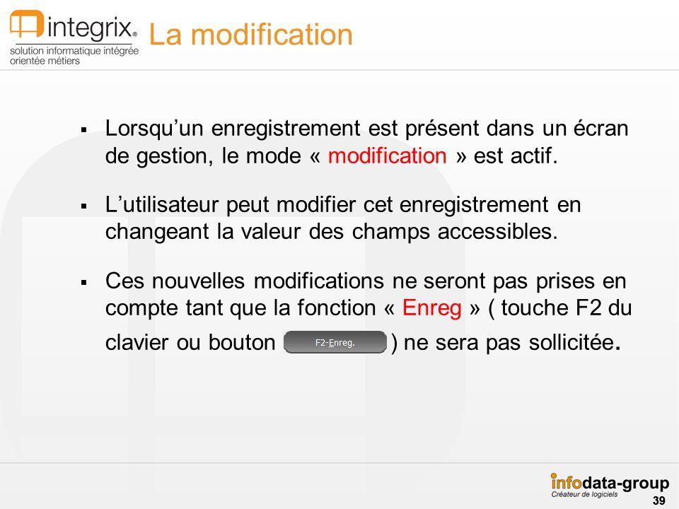 La modification Lorsqu'un enregistrement est présent dans un écran de gestion, le mode « modification » est actif.