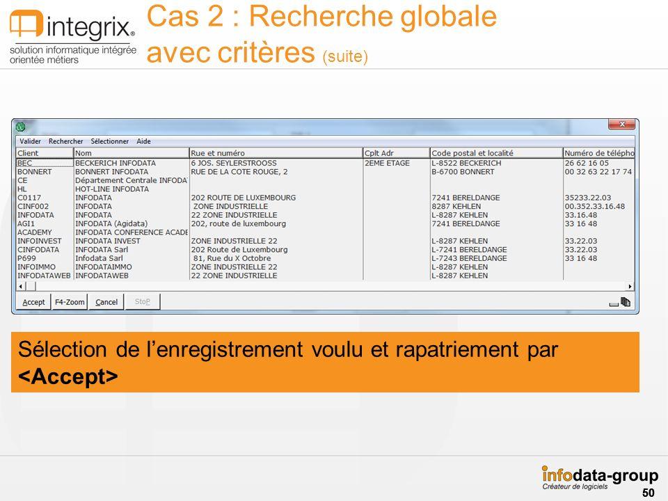 Cas 2 : Recherche globale avec critères (suite)