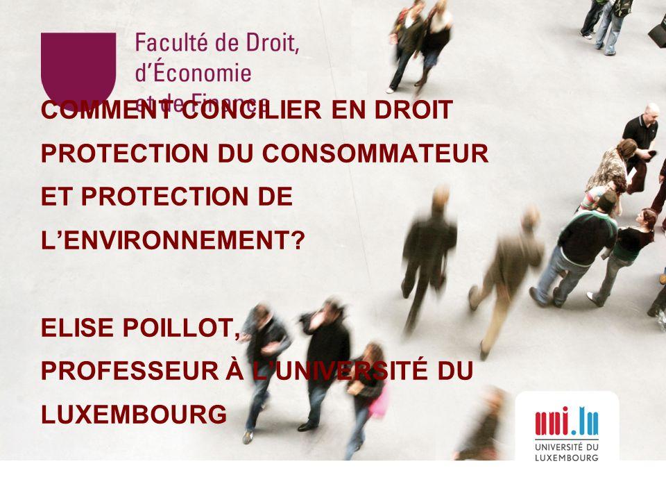 COMMENT CONCILIER EN DROIT PROTECTION DU CONSOMMATEUR ET PROTECTION DE L'ENVIRONNEMENT.