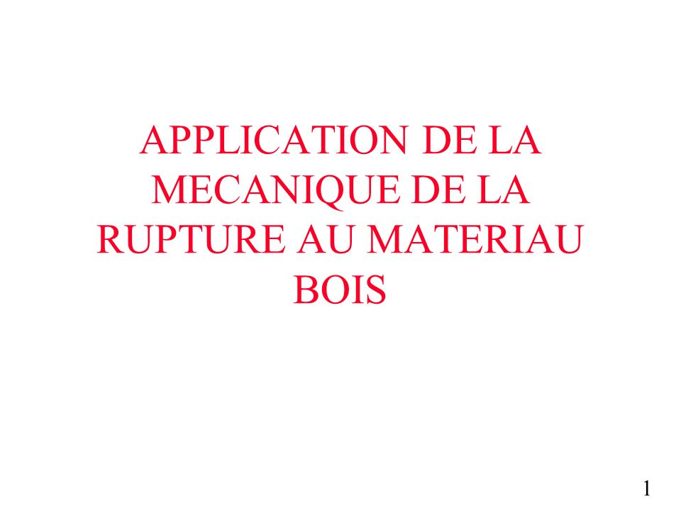 APPLICATION DE LA MECANIQUE DE LA RUPTURE AU MATERIAU BOIS