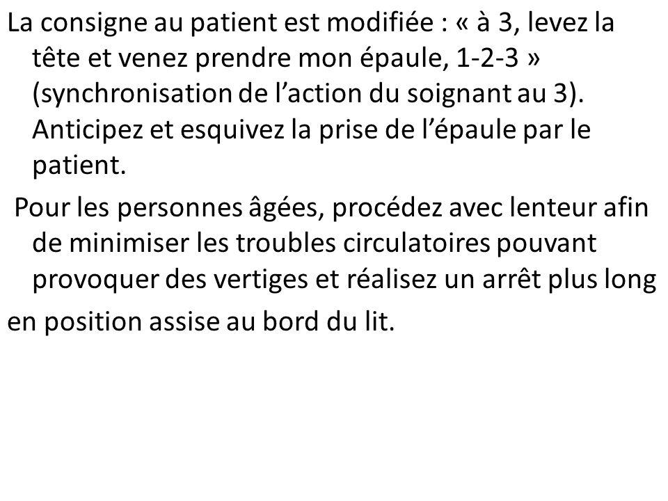 La consigne au patient est modifiée : « à 3, levez la tête et venez prendre mon épaule, 1-2-3 » (synchronisation de l'action du soignant au 3).