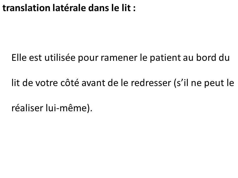 translation latérale dans le lit : Elle est utilisée pour ramener le patient au bord du lit de votre côté avant de le redresser (s'il ne peut le réaliser lui-même).
