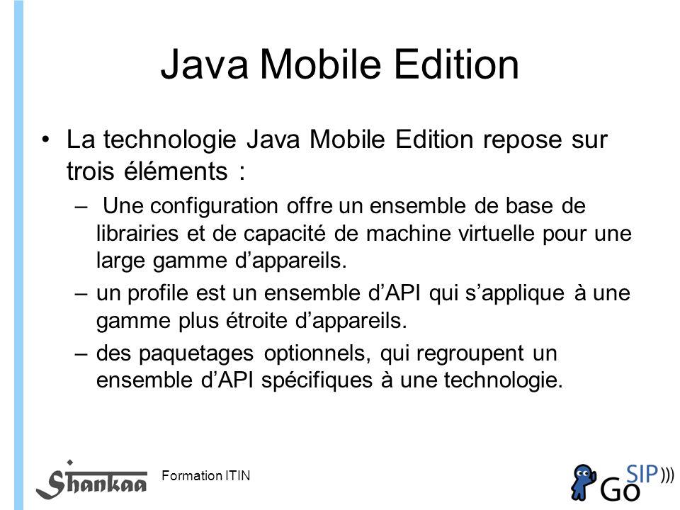 Java Mobile Edition La technologie Java Mobile Edition repose sur trois éléments :