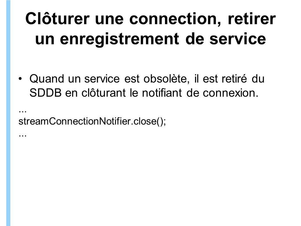 Clôturer une connection, retirer un enregistrement de service