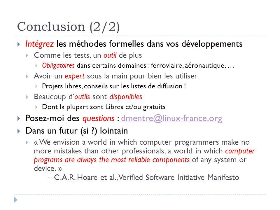 Conclusion (2/2) Intégrez les méthodes formelles dans vos développements. Comme les tests, un outil de plus.