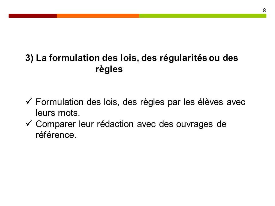 3) La formulation des lois, des régularités ou des règles