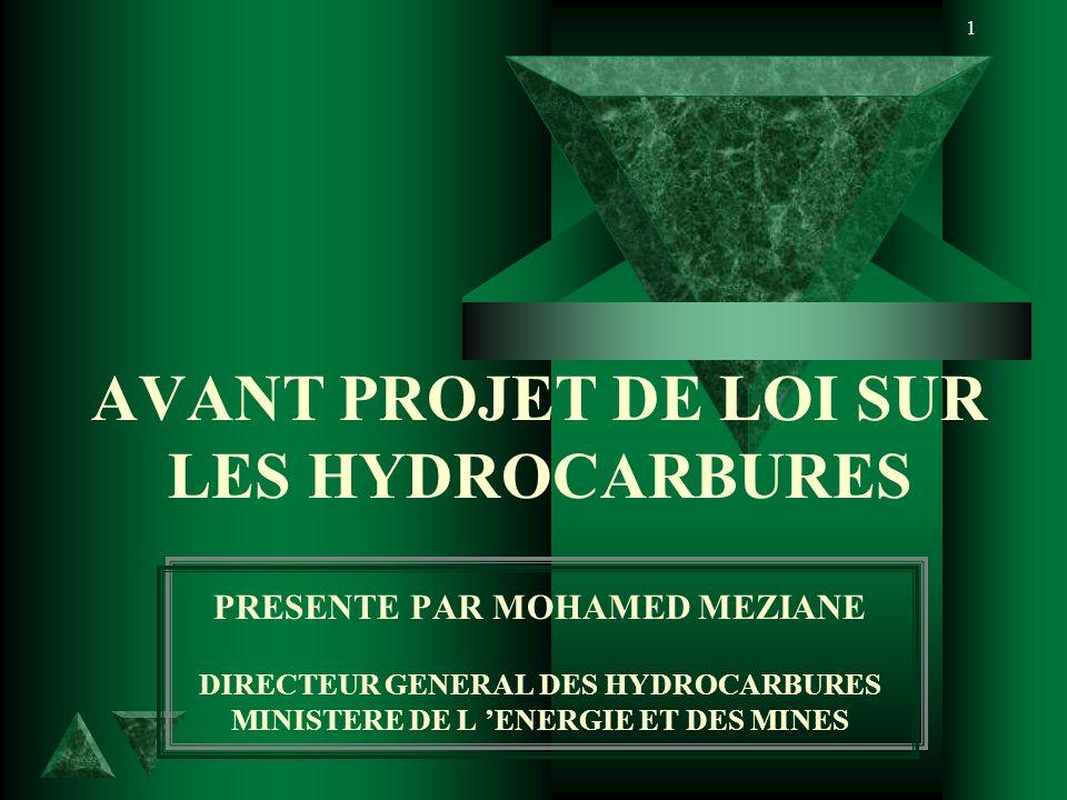 AVANT PROJET DE LOI SUR LES HYDROCARBURES PRESENTE PAR MOHAMED MEZIANE DIRECTEUR GENERAL DES HYDROCARBURES MINISTERE DE L 'ENERGIE ET DES MINES