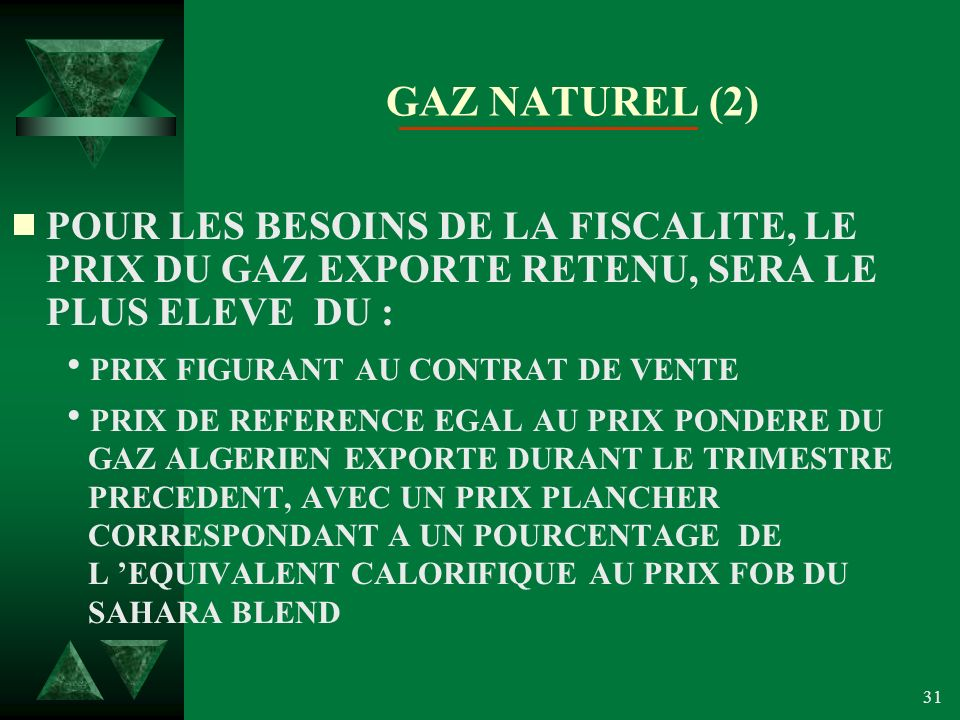 GAZ NATUREL (2) POUR LES BESOINS DE LA FISCALITE, LE PRIX DU GAZ EXPORTE RETENU, SERA LE PLUS ELEVE DU :