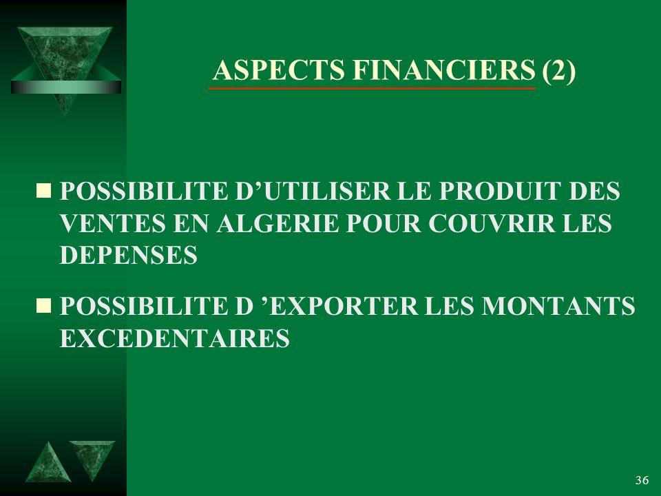 ASPECTS FINANCIERS (2) POSSIBILITE D'UTILISER LE PRODUIT DES VENTES EN ALGERIE POUR COUVRIR LES DEPENSES.