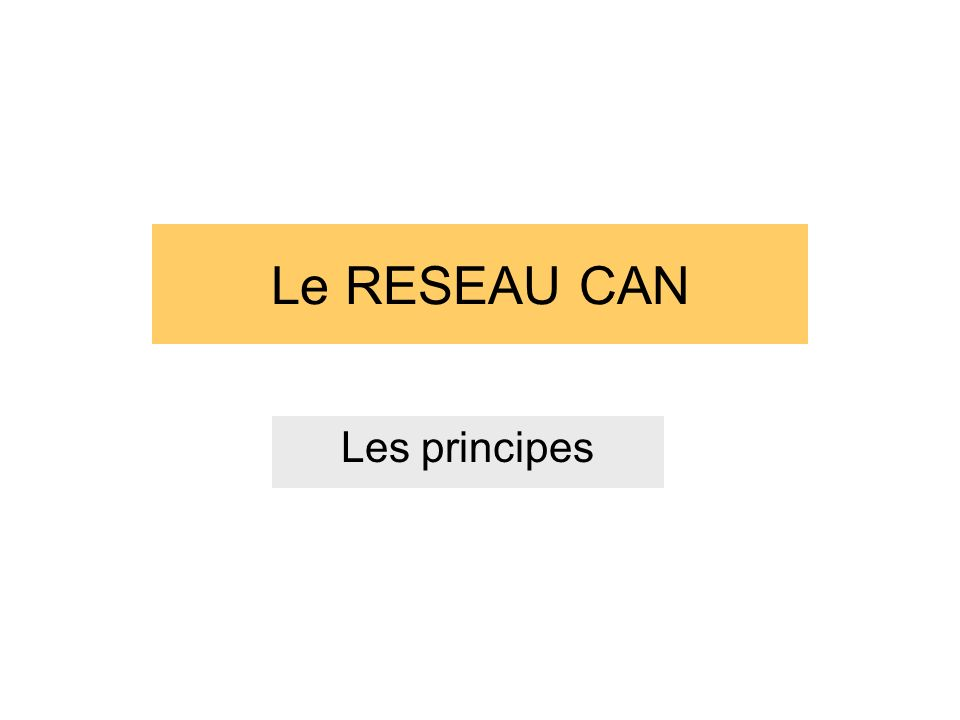 Le RESEAU CAN Les principes