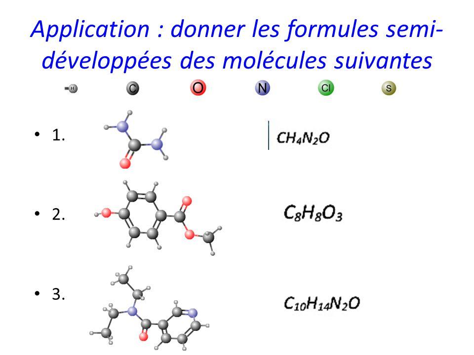 Application : donner les formules semi-développées des molécules suivantes