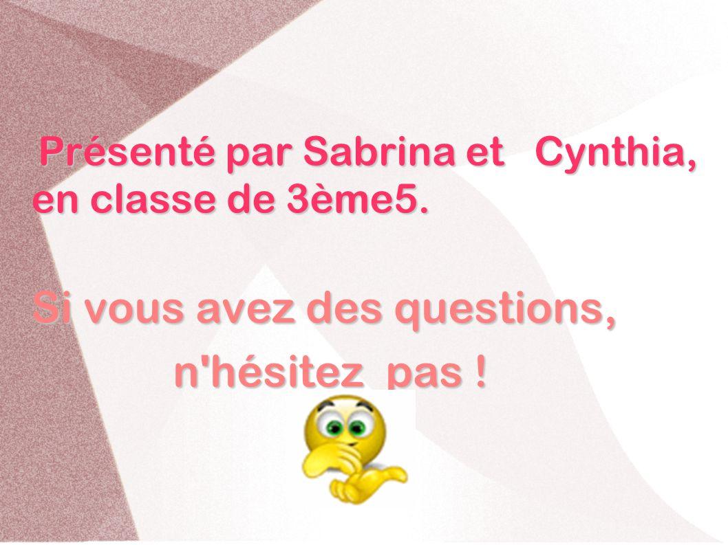 n hésitez pas ! Présenté par Sabrina et Cynthia, en classe de 3ème5.
