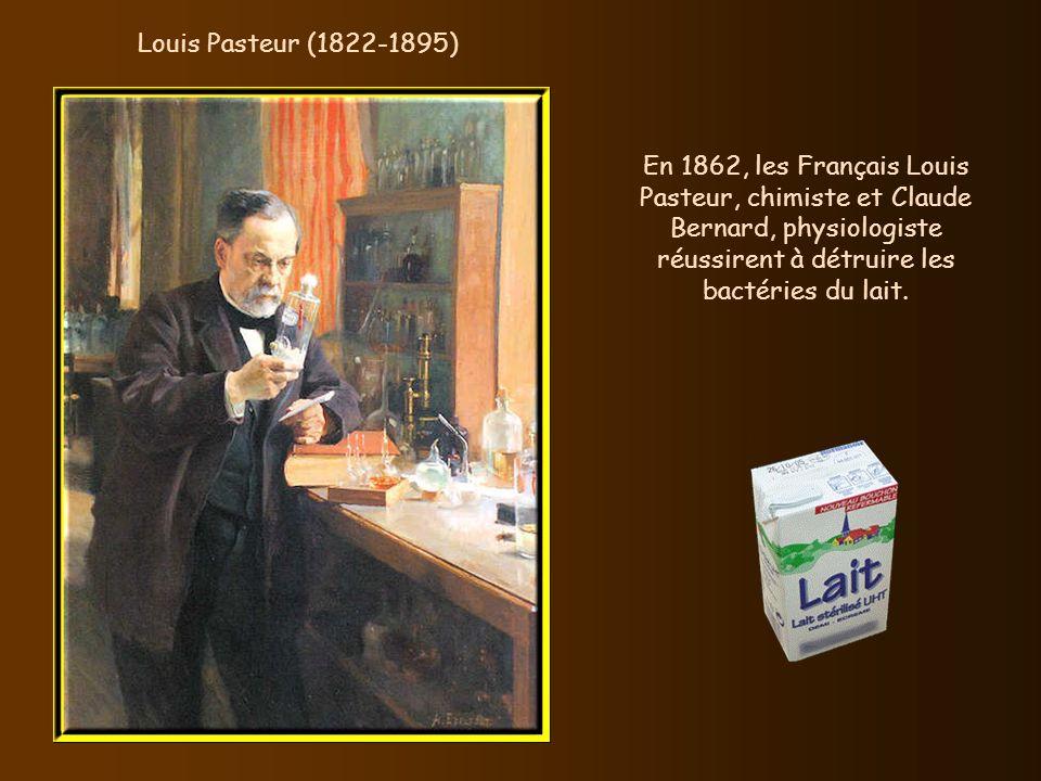 Louis Pasteur (1822-1895) En 1862, les Français Louis Pasteur, chimiste et Claude Bernard, physiologiste réussirent à détruire les bactéries du lait.