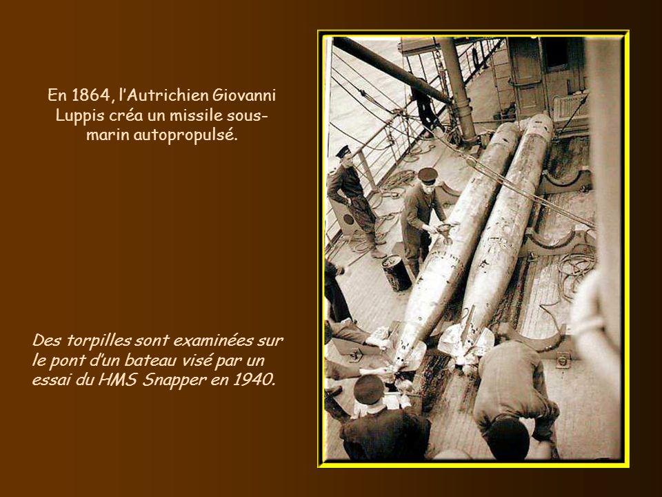 En 1864, l'Autrichien Giovanni Luppis créa un missile sous-marin autopropulsé.