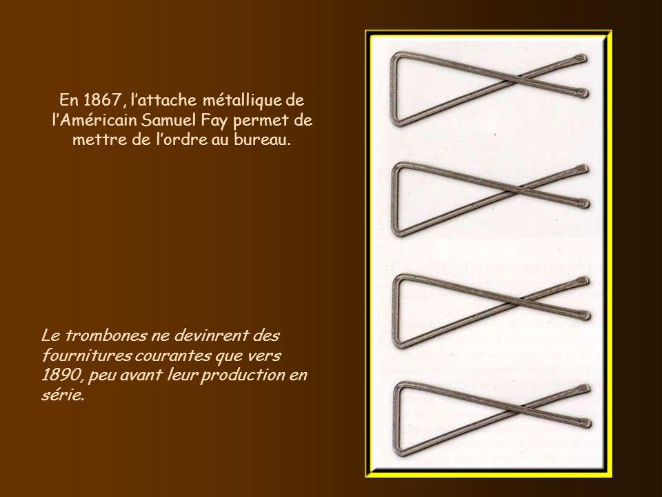 En 1867, l'attache métallique de l'Américain Samuel Fay permet de mettre de l'ordre au bureau.