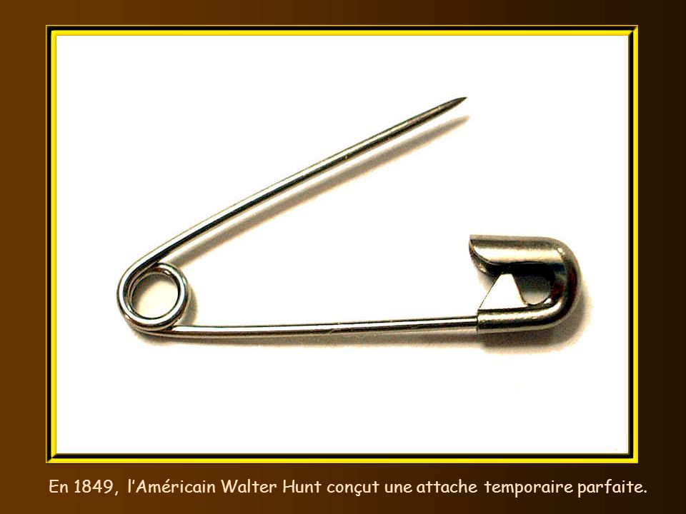 En 1849, l'Américain Walter Hunt conçut une attache temporaire parfaite.