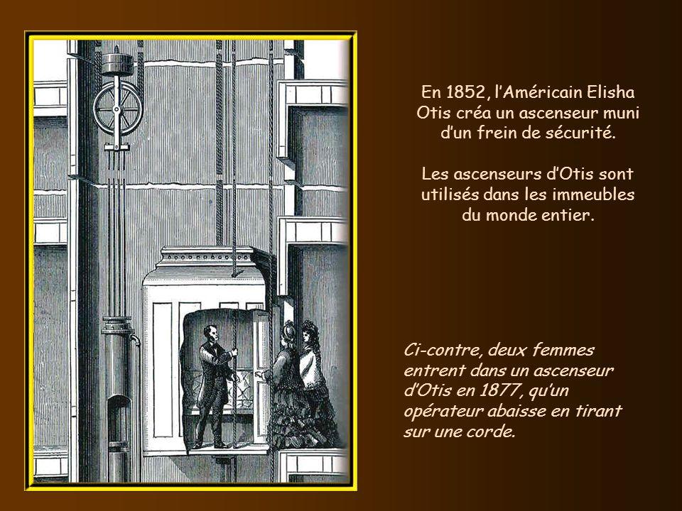 En 1852, l'Américain Elisha Otis créa un ascenseur muni d'un frein de sécurité.