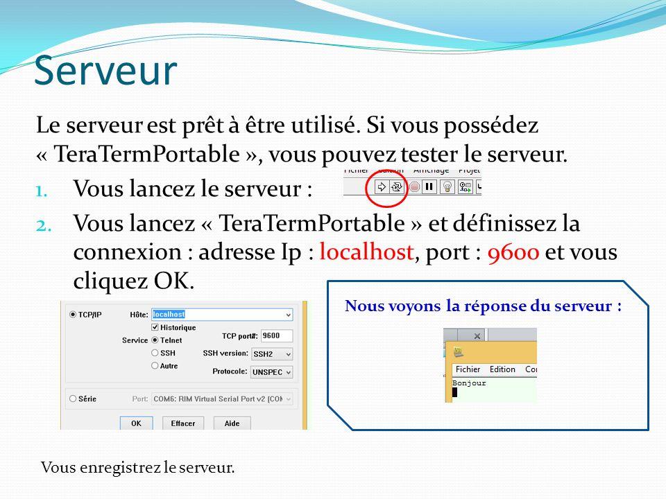 Serveur Le serveur est prêt à être utilisé. Si vous possédez « TeraTermPortable », vous pouvez tester le serveur.