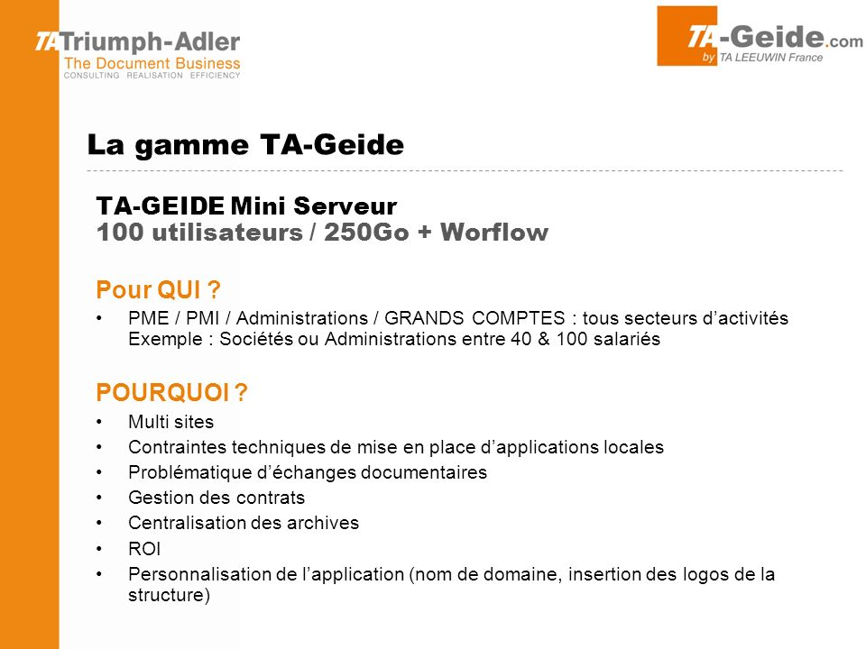 La gamme TA-Geide TA-GEIDE Mini Serveur 100 utilisateurs / 250Go + Worflow. Pour QUI