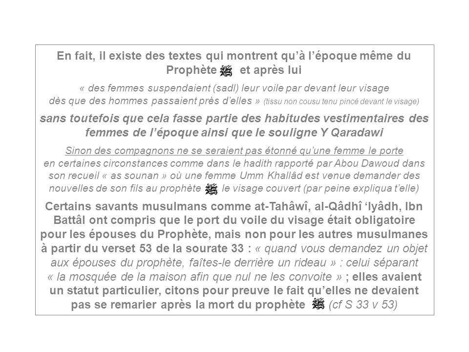 En fait, il existe des textes qui montrent qu'à l'époque même du Prophète et après lui