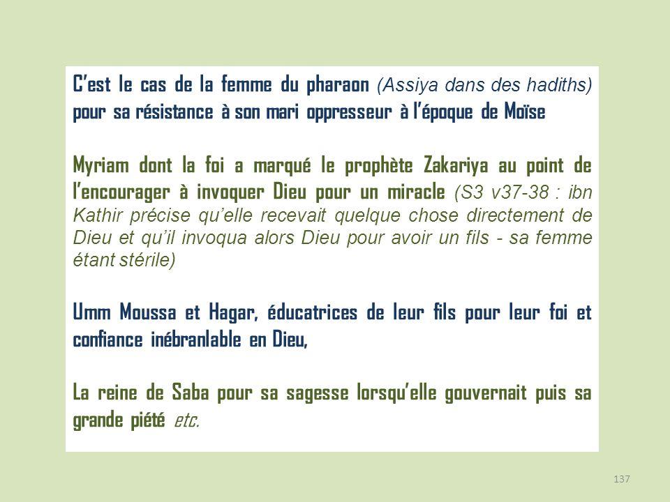 C'est le cas de la femme du pharaon (Assiya dans des hadiths) pour sa résistance à son mari oppresseur à l'époque de Moïse