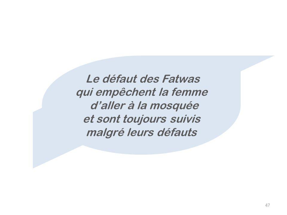 Le défaut des Fatwas qui empêchent la femme