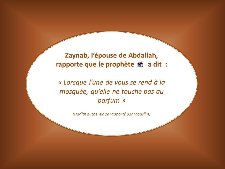 Zaynab, l'épouse de Abdallah, rapporte que le prophète a dit :