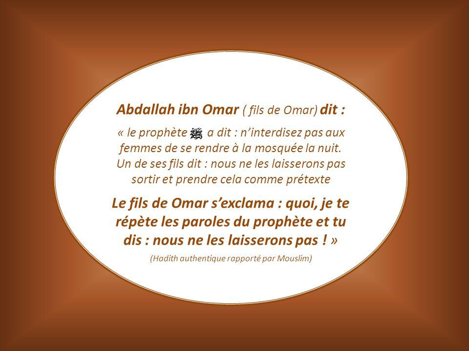 Abdallah ibn Omar ( fils de Omar) dit :