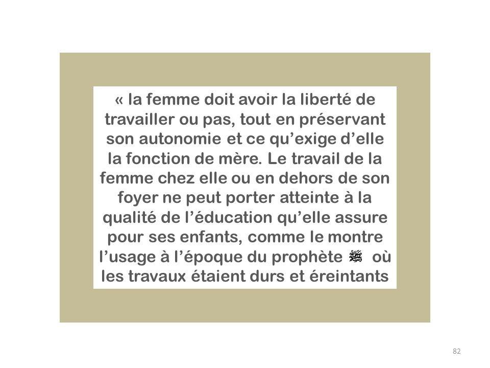 « la femme doit avoir la liberté de travailler ou pas, tout en préservant son autonomie et ce qu'exige d'elle la fonction de mère.