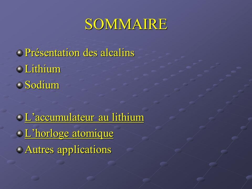 SOMMAIRE Présentation des alcalins Lithium Sodium