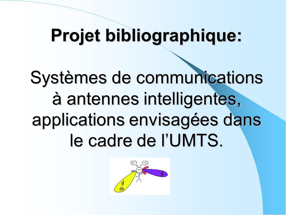 Projet bibliographique: Systèmes de communications à antennes intelligentes, applications envisagées dans le cadre de l'UMTS.