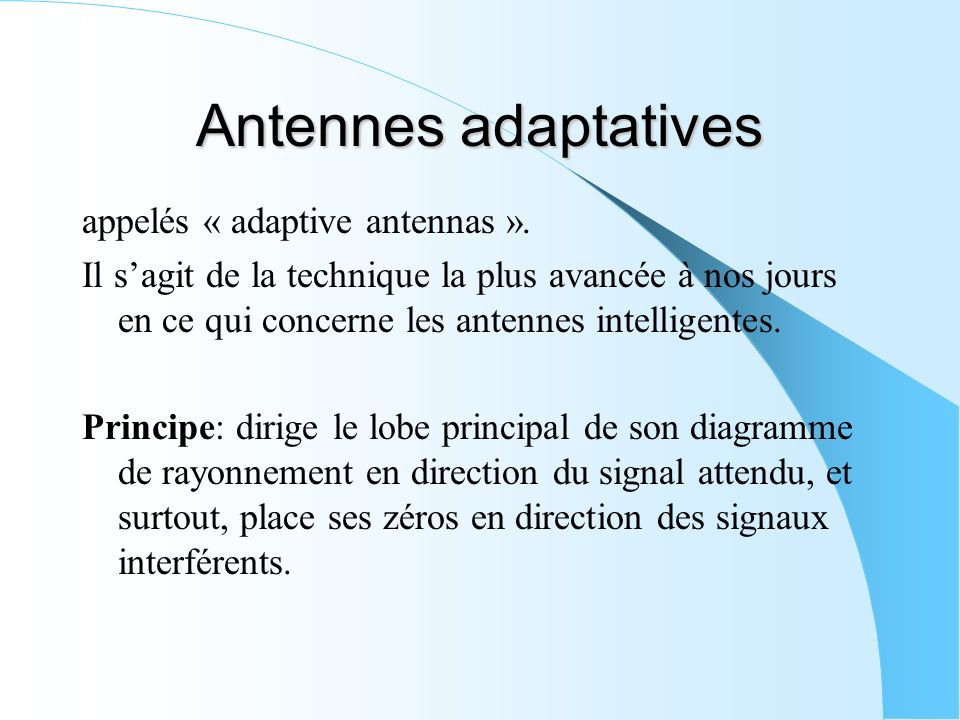 Antennes adaptatives appelés « adaptive antennas ».