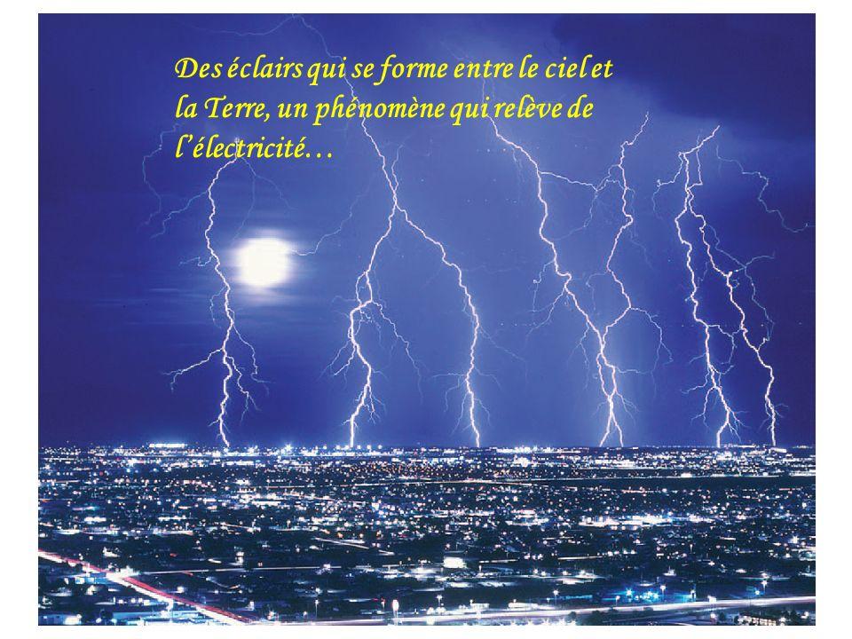 Des éclairs qui se forme entre le ciel et la Terre, un phénomène qui relève de l'électricité…