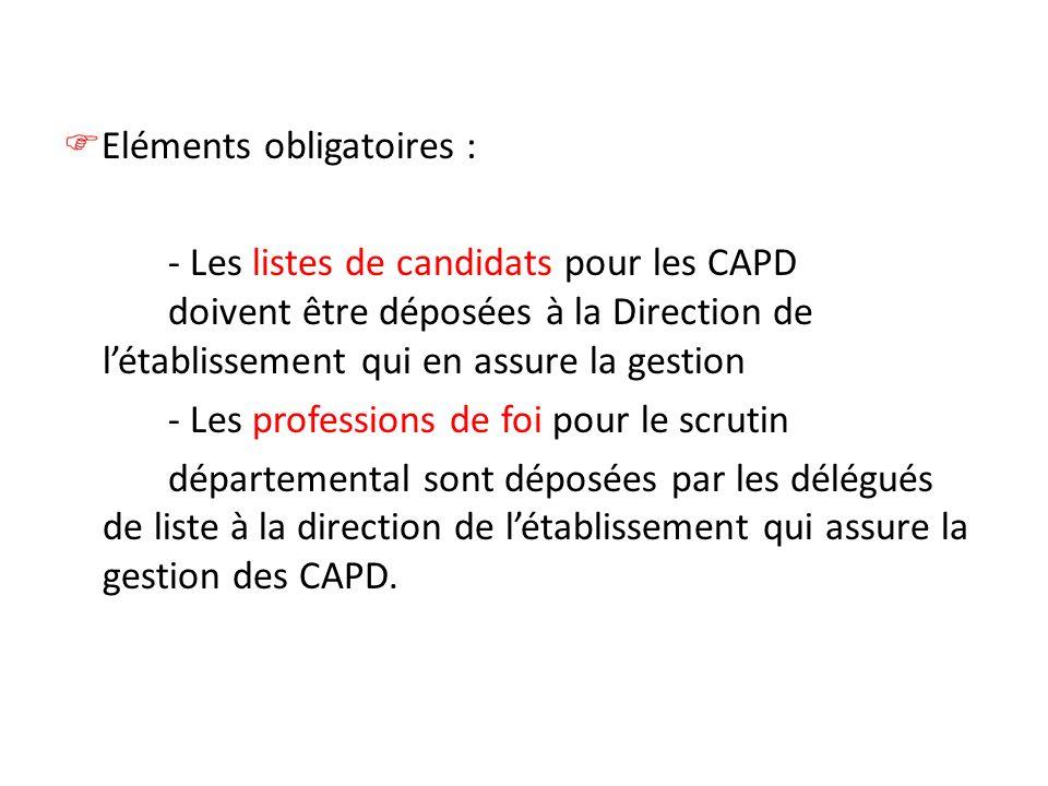 Eléments obligatoires : - Les listes de candidats pour les CAPD doivent être déposées à la Direction de l'établissement qui en assure la gestion - Les professions de foi pour le scrutin départemental sont déposées par les délégués de liste à la direction de l'établissement qui assure la gestion des CAPD.
