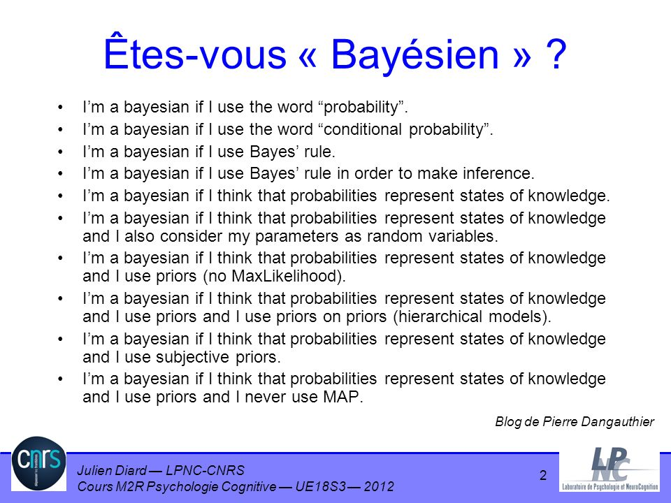 Êtes-vous « Bayésien » I'm a bayesian if I use the word probability . I'm a bayesian if I use the word conditional probability .