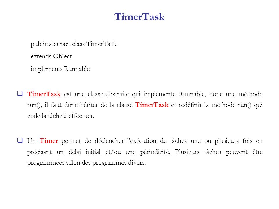 TimerTask public abstract class TimerTask extends Object