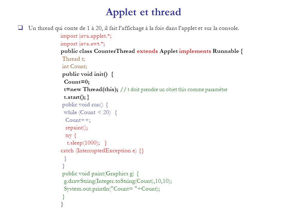 Applet et thread Un thread qui conte de 1 à 20, il fait l'affichage à la fois dans l'applet et sur la console.