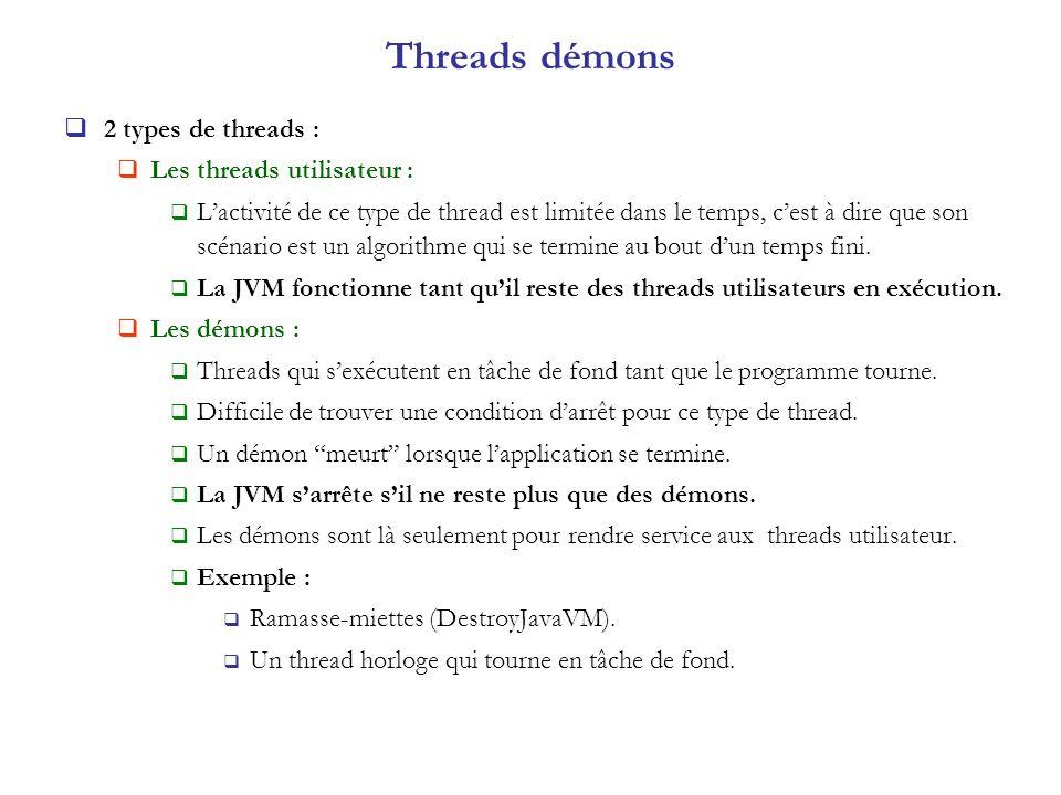 Threads démons 2 types de threads : Les threads utilisateur :