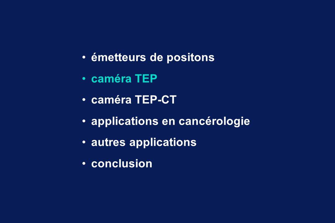 émetteurs de positons caméra TEP. caméra TEP-CT. applications en cancérologie. autres applications.