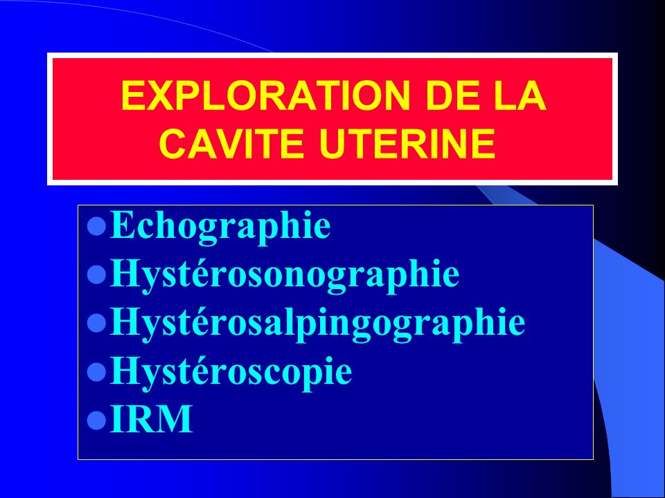 EXPLORATION DE LA CAVITE UTERINE