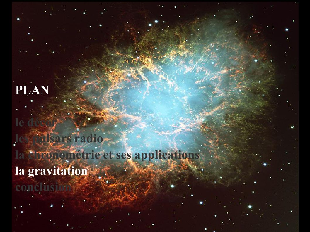 PLAN le décor les pulsars radio la chronométrie et ses applications la gravitation conclusion