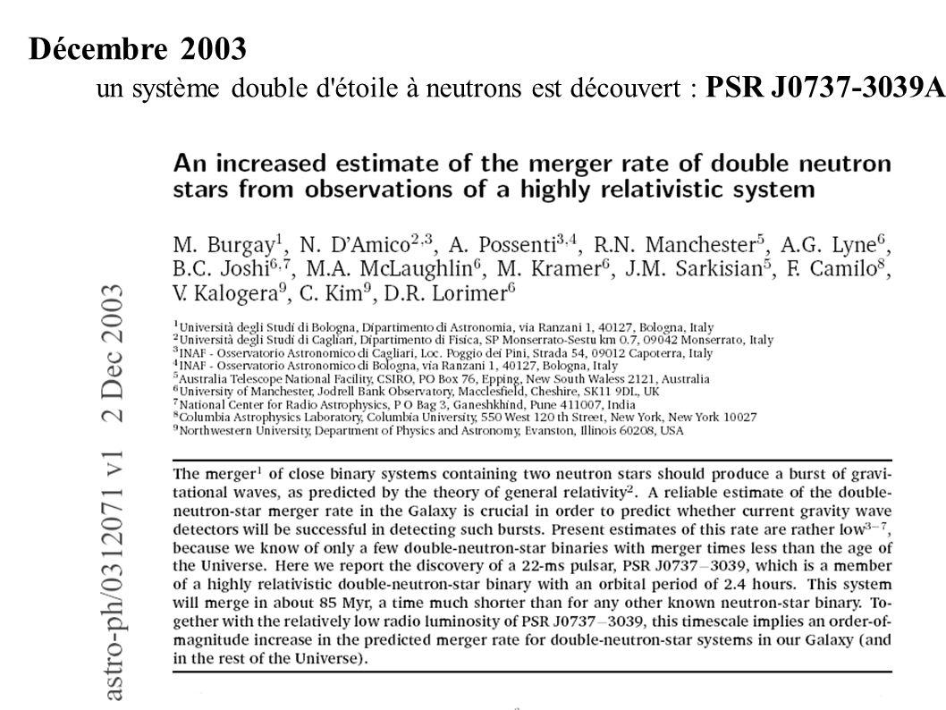 Décembre 2003 un système double d étoile à neutrons est découvert : PSR J0737-3039A
